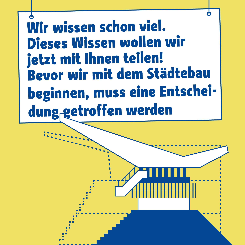 Abbildung eines schematisch dargestellten Stadions und darüber der Text: Wir wissen schon viel. Dieses Wissen wollen wir jetzt mit Ihnen teilen! Bevor wir mit dem Städtebau beginnen, muss eine Entscheidung getroffen werden.